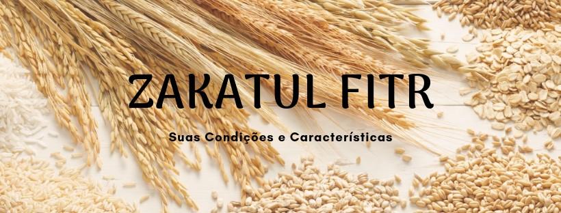 Zakatul Fitr: Condições e Características